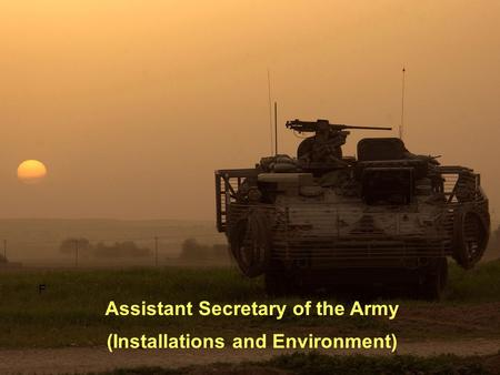 Assistant Secretary of the Army (Installations and Environment) F.