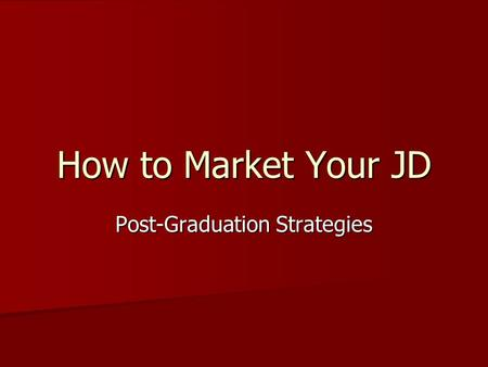 How to Market Your JD Post-Graduation Strategies.