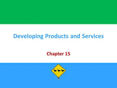 Developing Products and Services Chapter 15. Copyright © 2013 Pearson Education, Inc. publishing as Prentice Hall15 - 2 Chapter Objectives Be able to: