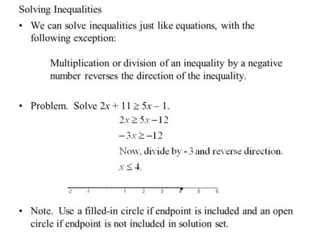 Solving Inequalities We can solve inequalities just like equations, with the following exception: Multiplication or division of an inequality by a negative.