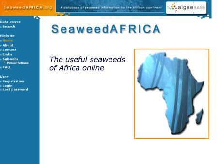 The useful seaweeds of Africa online. SeaweedAFRICA is a major EU funded, Fifth Framework Project and is co-ordinated from the AlgaeBase Centre in the.