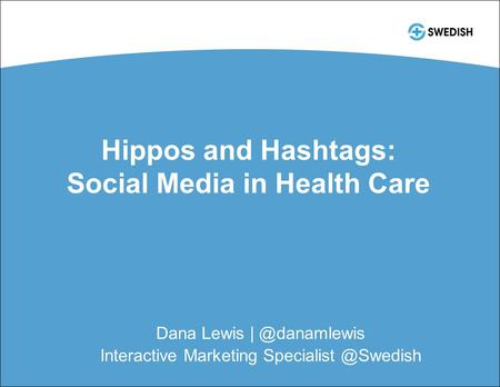 Hippos and Hashtags: Social Media in Health Care Dana Lewis Interactive Marketing