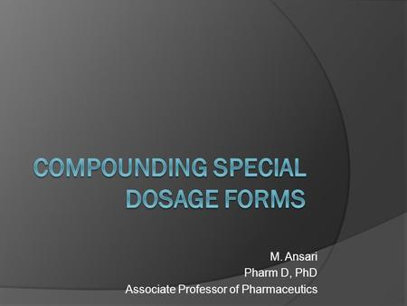 M. Ansari Pharm D, PhD Associate Professor of Pharmaceutics.