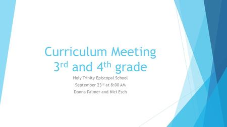 Curriculum Meeting 3 rd and 4 th grade Holy Trinity Episcopal School September 23 rd at 8:00 AM Donna Palmer and Nici Esch.