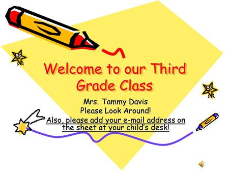 Welcome to our Third Grade Class Mrs. Tammy Davis Please Look Around! Also, please add your e-mail address on the sheet at your child's desk!