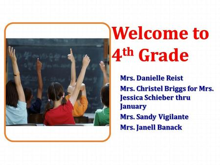 Mrs. Danielle Reist Mrs. Christel Briggs for Mrs. Jessica Schieber thru January Mrs. Sandy Vigilante Mrs. Janell Banack.