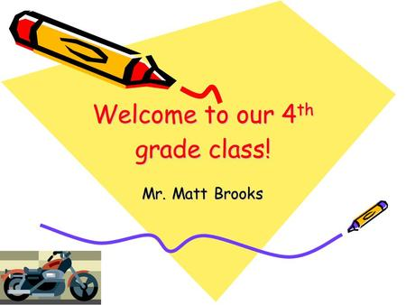 Welcome to our 4 th grade class! Mr. Matt Brooks.