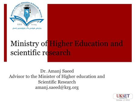 Ministry of Higher Education and scientific research Dr. Amanj Saeed Advisor to the Minister of Higher education and Scientific Research