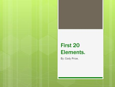 First 20 Elements. By: Cody Price.. Hydrogen  Hydrogen is the first element.  It has the mass number of 1.00794.  The atomic number is 1.  Symbol.