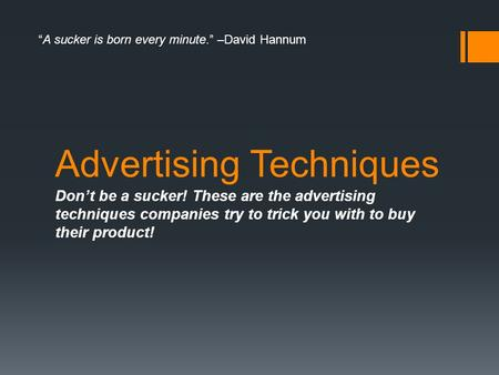 "Advertising Techniques Don't be a sucker! These are the advertising techniques companies try to trick you with to buy their product! ""A sucker is born."