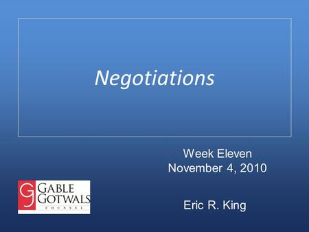 Negotiations Eric R. King Week Eleven November 4, 2010.