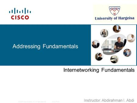 © 2006 Cisco Systems, Inc. All rights reserved.Cisco Public 1 Addressing Fundamentals Internetworking Fundamentals Instructor: Abdirahman I. Abdi.
