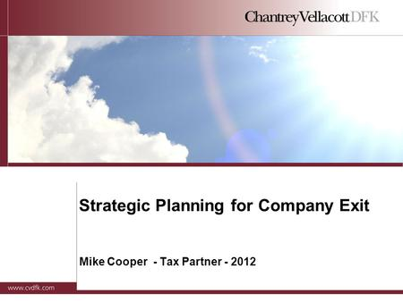 Strategic Planning for Company Exit Mike Cooper - Tax Partner - 2012.