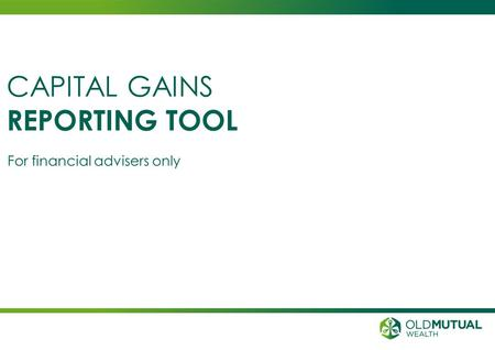 For financial advisers only CAPITAL GAINS REPORTING TOOL.