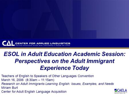 ESOL in Adult Education Academic Session: Perspectives on the Adult Immigrant Experience Today Teachers of English to Speakers of Other Languages Convention.