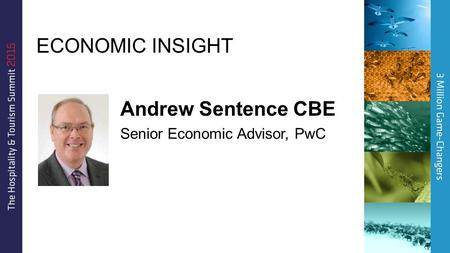 Andrew Sentence CBE Senior Economic Advisor, PwC ECONOMIC INSIGHT.