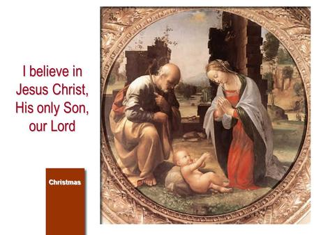 I believe in Jesus Christ, His only Son, our Lord Christmas.