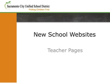 New School Websites Teacher Pages. Visit the SCUSD Website for videos tutorials: www.scusd.edu/website-training-teachers For more information.