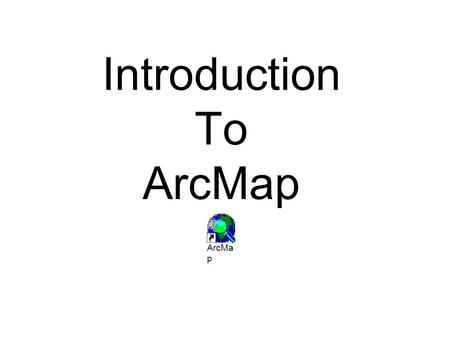 Introduction To ArcMap ArcMa p. ArcMap is a Map-centric GUI tool used to perform map-based tasks Mapping –Create maps by working geographically and interactively.