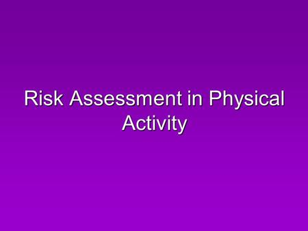 Risk Assessment in Physical Activity. In this section we will look at: Potential hazards in PE Prevention of injuries / minimising risk – inc level of.