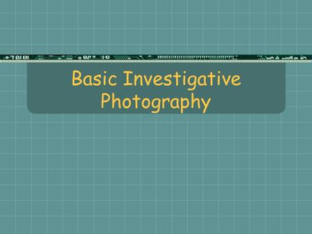Basic Investigative Photography