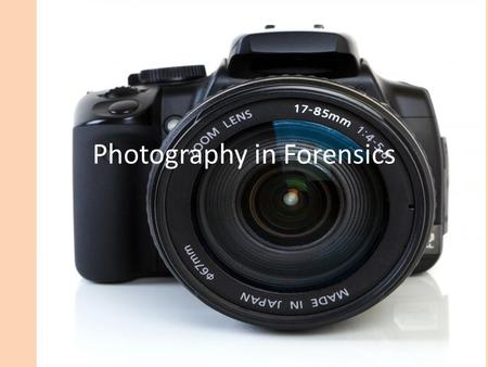 Photography in Forensics. Photography's purpose in forensics Photographs of a crime scene may be used in court as evidence. Pictures provide a permanent.