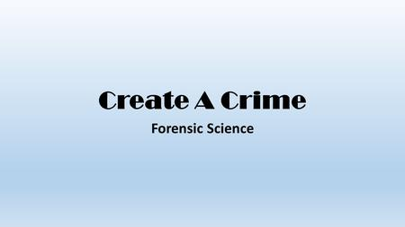 Create A Crime Forensic Science. Directions Students are to work in groups to complete the following assignment due on or before Tuesday, February 24,