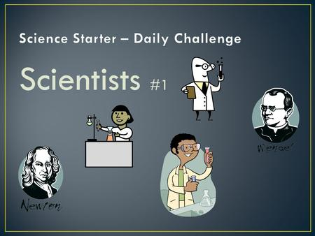 Scientists #1. 1. Which of the following scientists studies animals? A. Botanist, B. Zoologist, C. Geologist 2. What does a volcanologist study? A. Constellations,