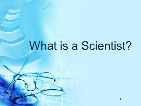 1 What is a Scientist?. 2 What Does A Scientist Look Like? Like This?