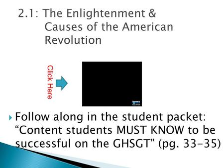 "2.1: The Enlightenment & Causes of the American Revolution  Follow along in the student packet: ""Content students MUST KNOW to be successful on the GHSGT"""