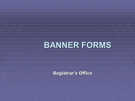 1 BANNER FORMS Registrar's Office. 2 Logging on Banner Click on the BANNER production icon on computer desktop When logon block appears 1.Type in USER.