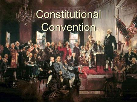 Constitutional Convention. Members  55 delegates  White  Males  Statesmen, lawyers, planters. bankers, businessmen  Most under age 50.