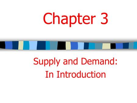 Chapter 3 Supply and Demand: In Introduction. Basic Economic Questions to Answer What: variety and quantity How: technology For whom: distribution.