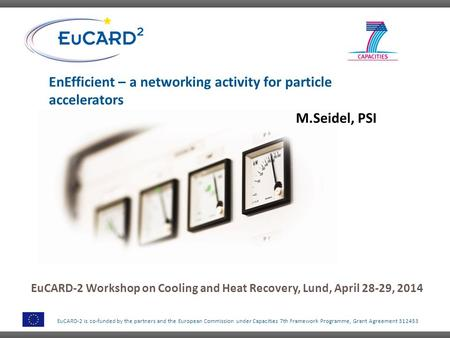 EuCARD-2 is co-funded by the partners and the European Commission under Capacities 7th Framework Programme, Grant Agreement 312453 EnEfficient – a networking.