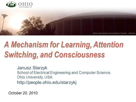 A Mechanism for Learning, Attention Switching, and Consciousness Janusz Starzyk School of Electrical Engineering and Computer Science, Ohio University,