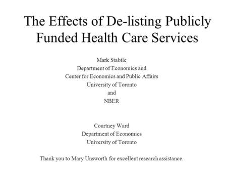 The Effects of De-listing Publicly Funded Health Care Services Mark Stabile Department of Economics and Center for Economics and Public Affairs University.