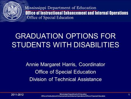 GRADUATION OPTIONS FOR STUDENTS WITH DISABILITIES Annie Margaret Harris, Coordinator Office of Special Education Division of Technical Assistance 2011-2012.