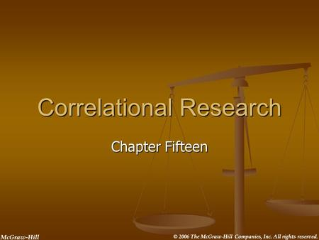 McGraw-Hill © 2006 The McGraw-Hill Companies, Inc. All rights reserved. Correlational Research Chapter Fifteen.