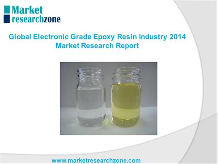 Www.marketresearchzone.com Global Electronic Grade Epoxy Resin Industry 2014 Market Research Report.