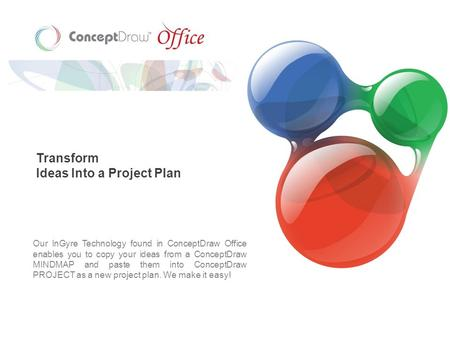 Transform Ideas Into a Project Plan Our InGyre Technology found in ConceptDraw Office enables you to copy your ideas from a ConceptDraw MINDMAP and paste.