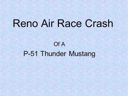 Reno Air Race Crash Of A P-51 Thunder Mustang. There were several mishaps requiring emergency landings. Most of them were relatively uneventful. However.