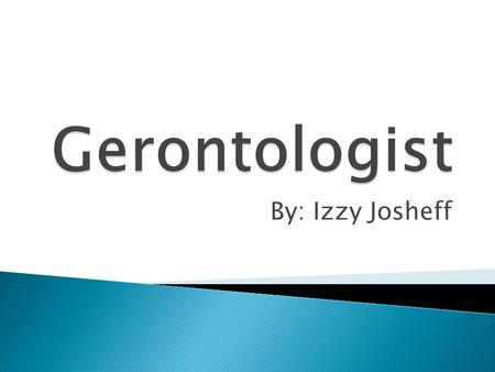 By: Izzy Josheff.  A gerontologist is a medical professional who studies and treats conditions related to the aging process.  Some professionals conduct.
