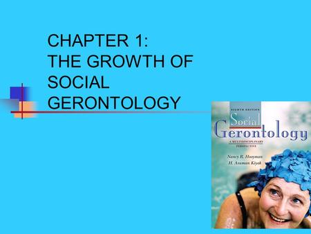 Copyright © Allyn & Bacon 2008 CHAPTER 1: THE GROWTH OF SOCIAL GERONTOLOGY.