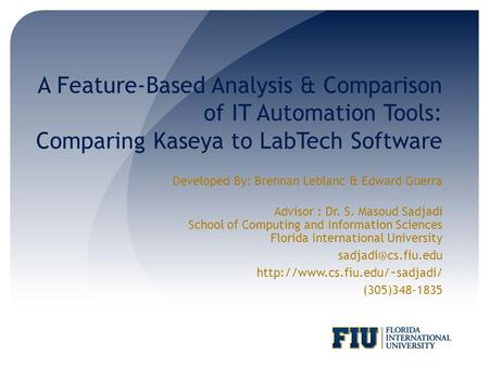 A Feature-Based Analysis & Comparison of IT Automation Tools: Comparing Kaseya to LabTech Software Developed By: Brennan Leblanc & Edward Guerra Advisor.