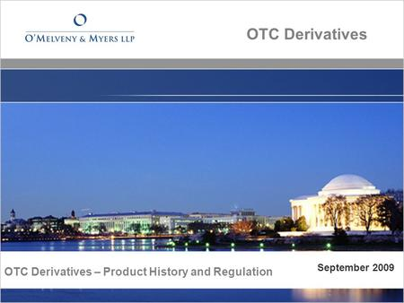 OTC Derivatives OTC Derivatives – Product History and Regulation September 2009.