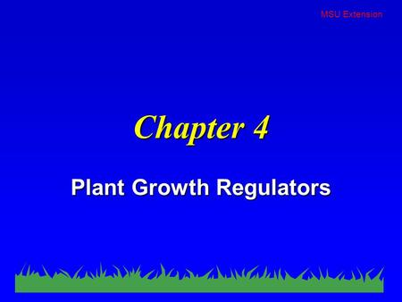 MSU Extension Chapter 4 Plant Growth Regulators. MSU Extension A plant growth regulator is a chemical that alters a plant's vegetative growth or reproductive.