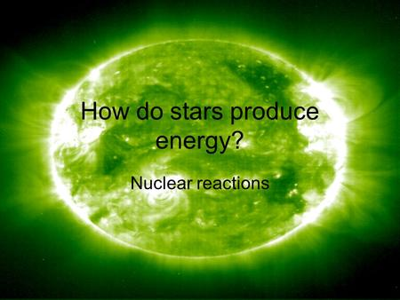 How do stars produce energy? Nuclear reactions. Project due Friday Campus observatory: last night tonight Lab meeting during final week of classes Assignments.