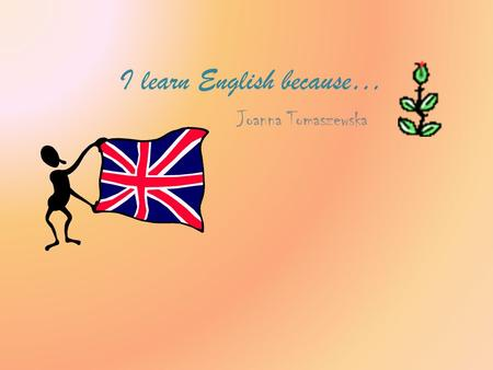 I learn English because… Joanna Tomaszewska. UK is a very beautiful country. To go there you need to learn English. London is the most famous city in.