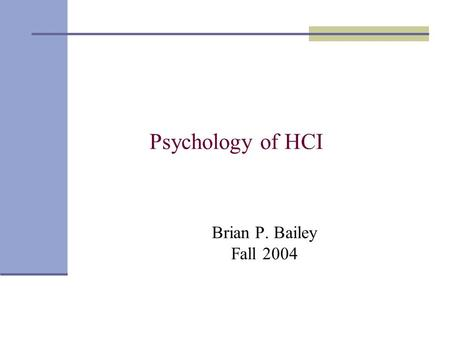 Brian P. Bailey Fall 2004 Psychology of HCI. Announcements Should read Norman's book this week Projects Peer evaluations Team workload Last 15 minutes.