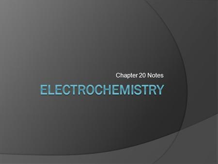 Chapter 20 Notes Electrochemistry.